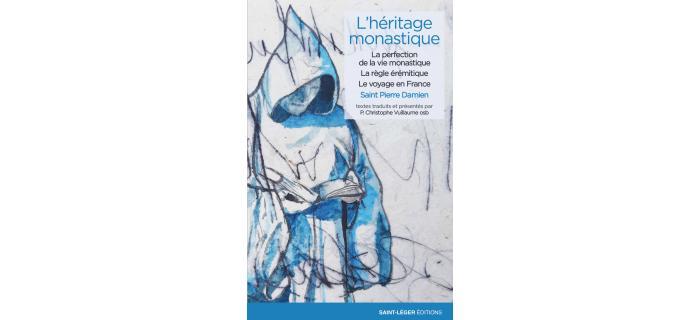 L'HÉRITAGE MONASTIQUE — La perfection de la vie monastique - La règle érémitique - Le voyage en France