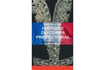 HISTOIRE DU CORPS PRÉFECTORAL de Napoléon à nos jours